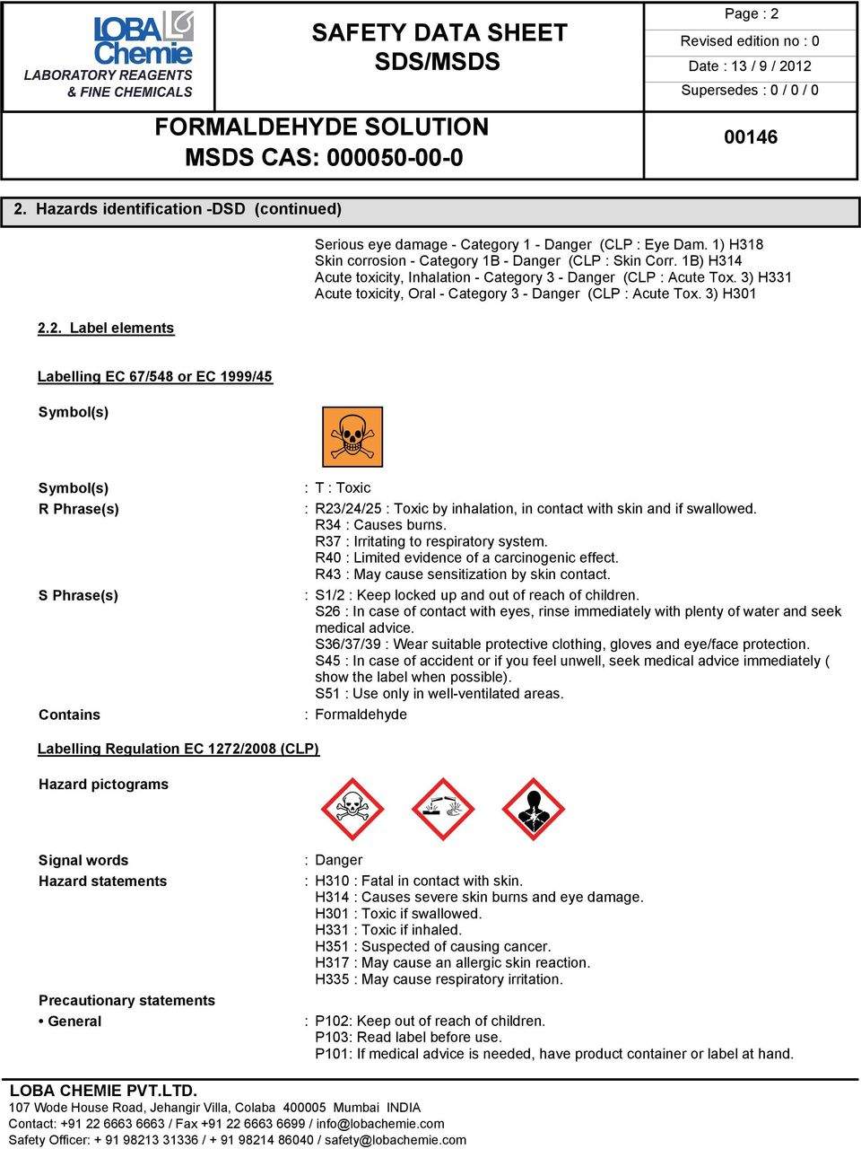 3) H301 Labelling EC 67/548 or EC 1999/45 Symbol(s) Symbol(s) R Phrase(s) S Phrase(s) Contains êt : T : Toxic : R23/24/25 : Toxic by inhalation, in contact with skin and if swallowed.
