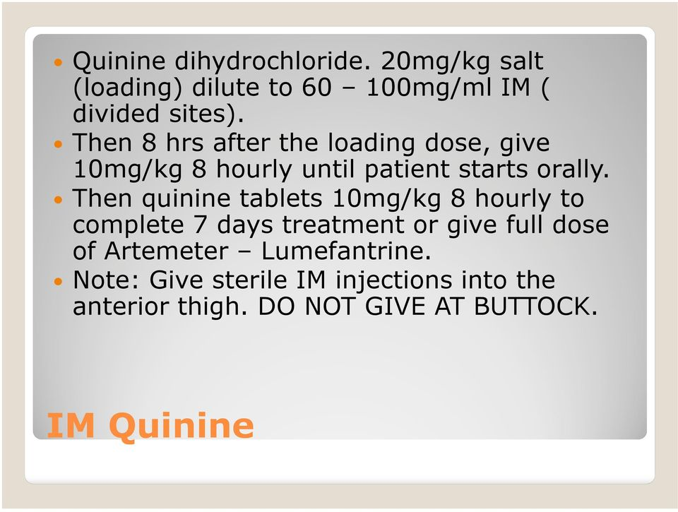 Then quinine tablets 10mg/kg 8 hourly to complete 7 days treatment or give full dose of