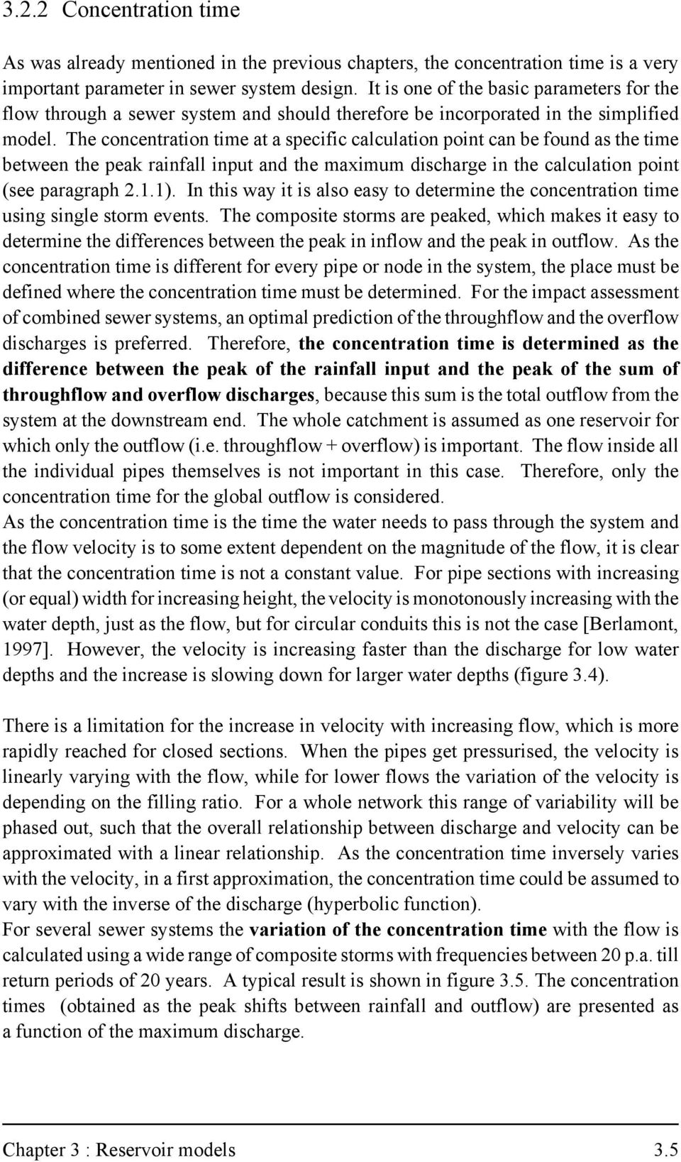 The concentration time at a specific calculation point can be found as the time between the peak rainfall input and the maximum discharge in the calculation point (see paragraph 2.1.1).