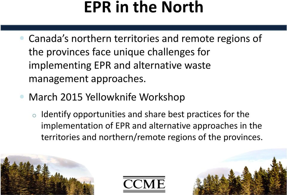 March 2015 Yellowknife Workshop o Identify opportunities and share best practices for the