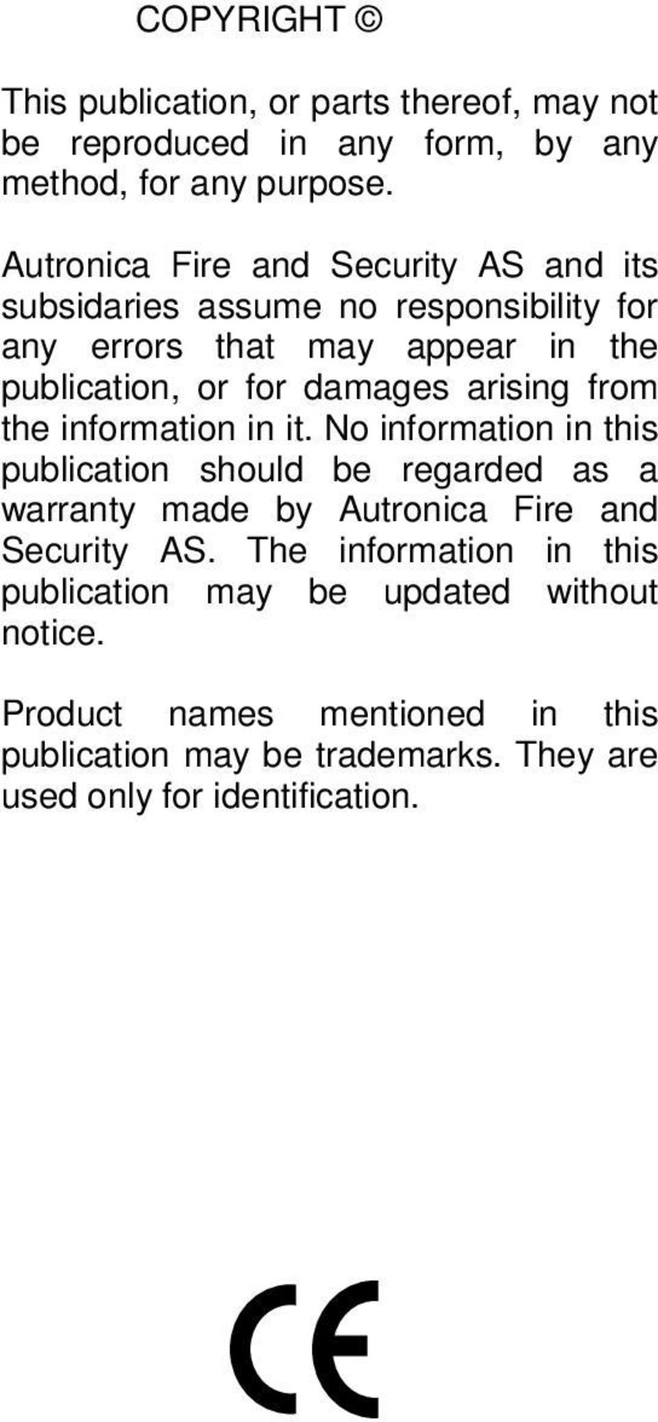 information in it. No information in this publication should be regarded as a warranty made by Autronica Fire and Security AS.