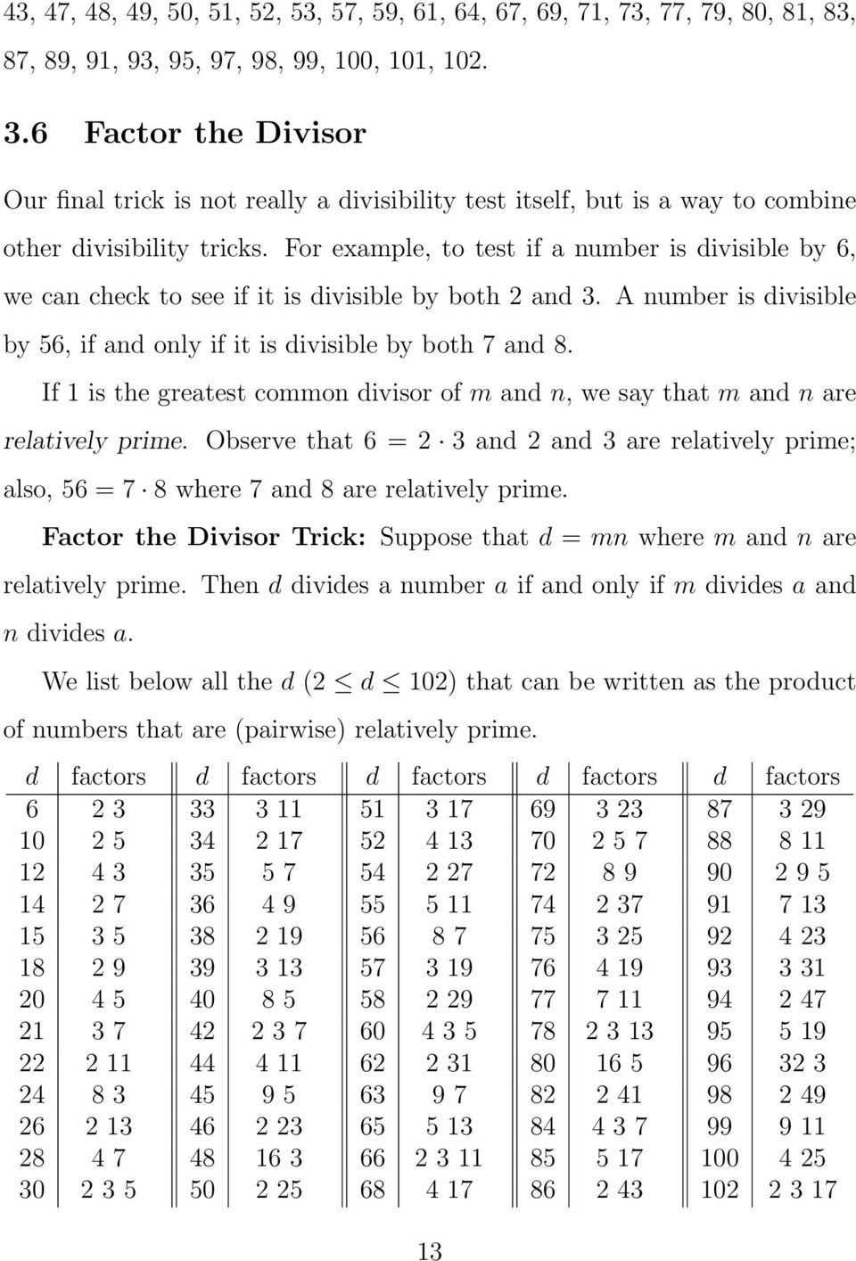 For example, to test if a number is divisible by 6, we can check to see if it is divisible by both 2 and 3. A number is divisible by 56, if and only if it is divisible by both 7 and 8.