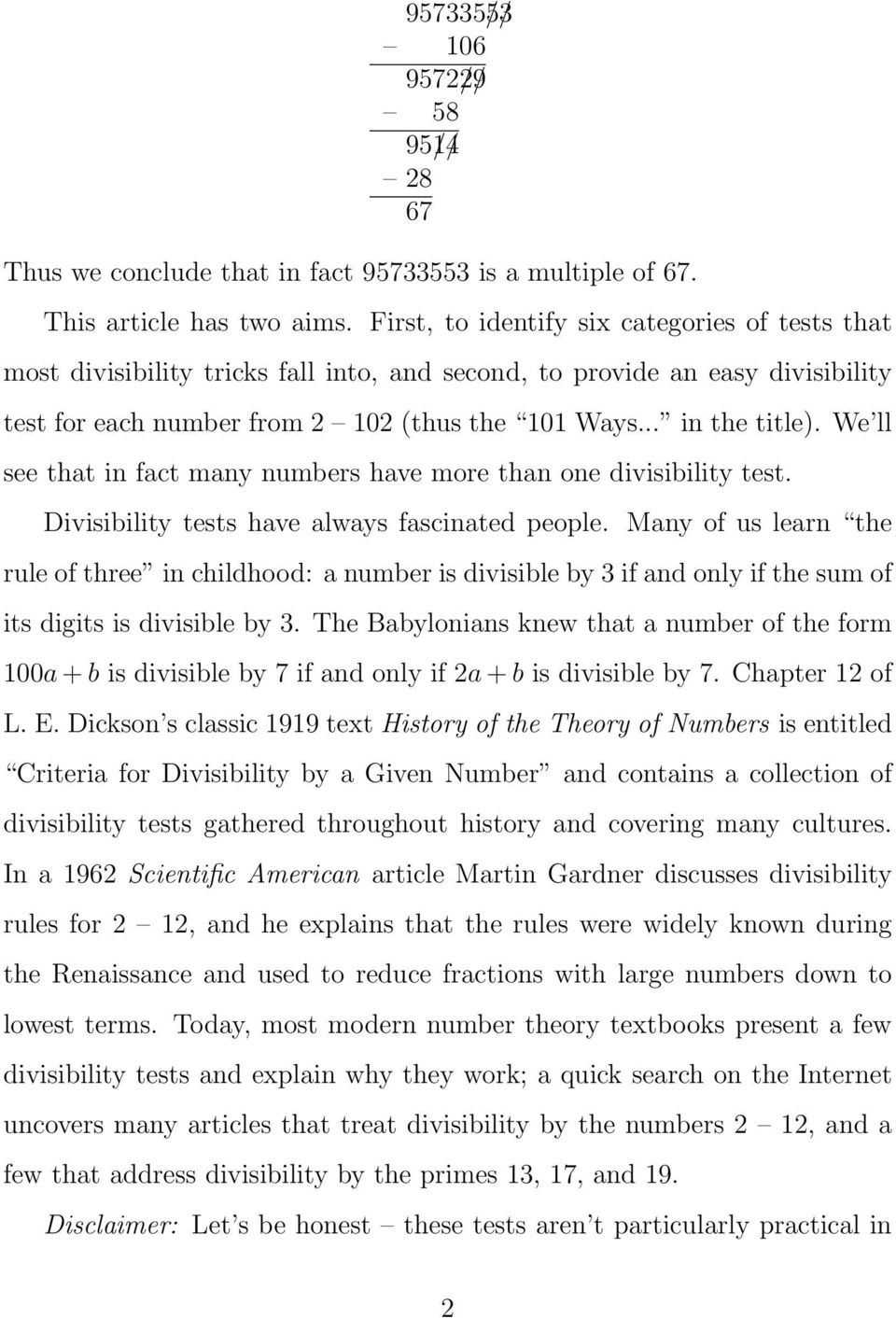 We ll see that in fact many numbers have more than one divisibility test. Divisibility tests have always fascinated people.