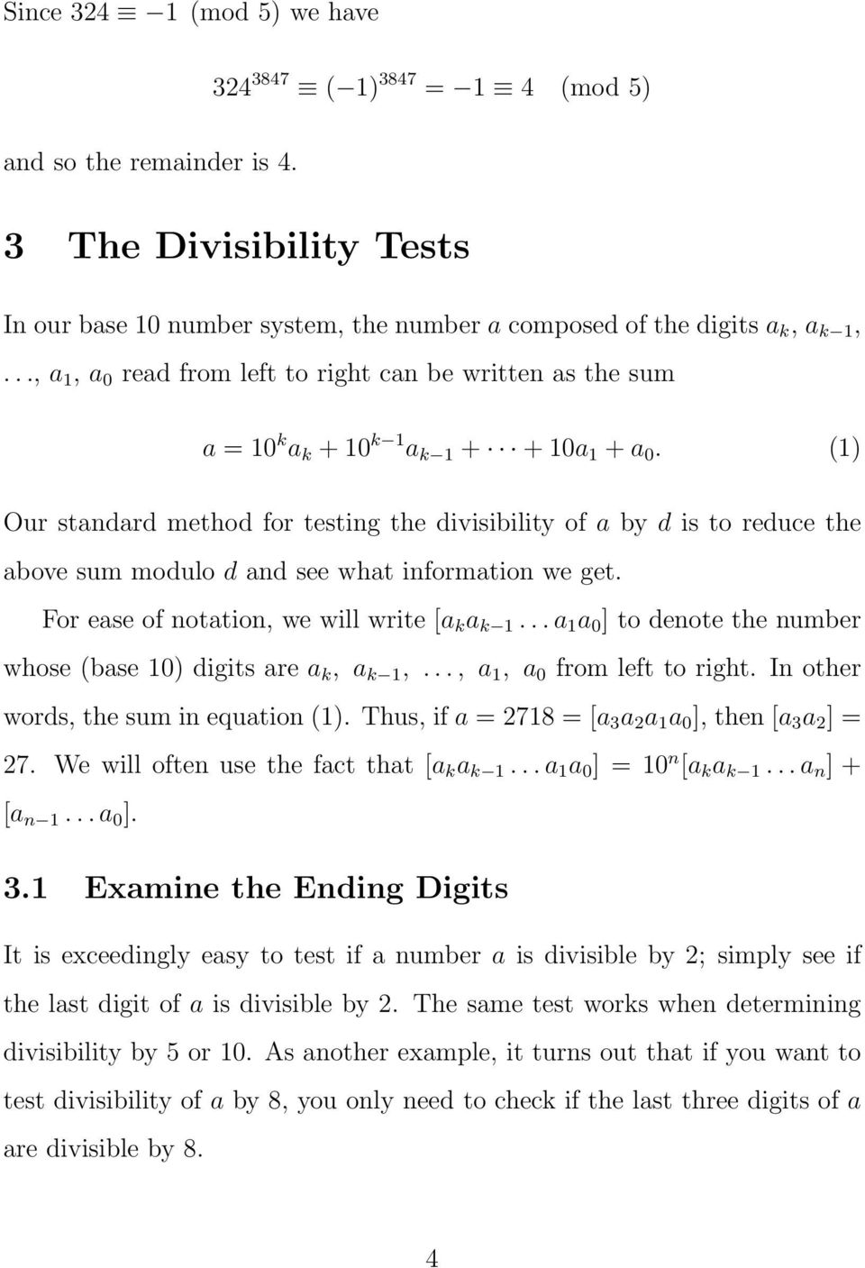 (1) Our standard method for testing the divisibility of a by d is to reduce the above sum modulo d and see what information we get. For ease of notation, we will write [a k a k 1.