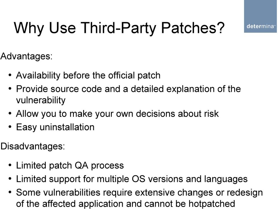 vulnerability Allow you to make your own decisions about risk Easy uninstallation Disadvantages: Limited