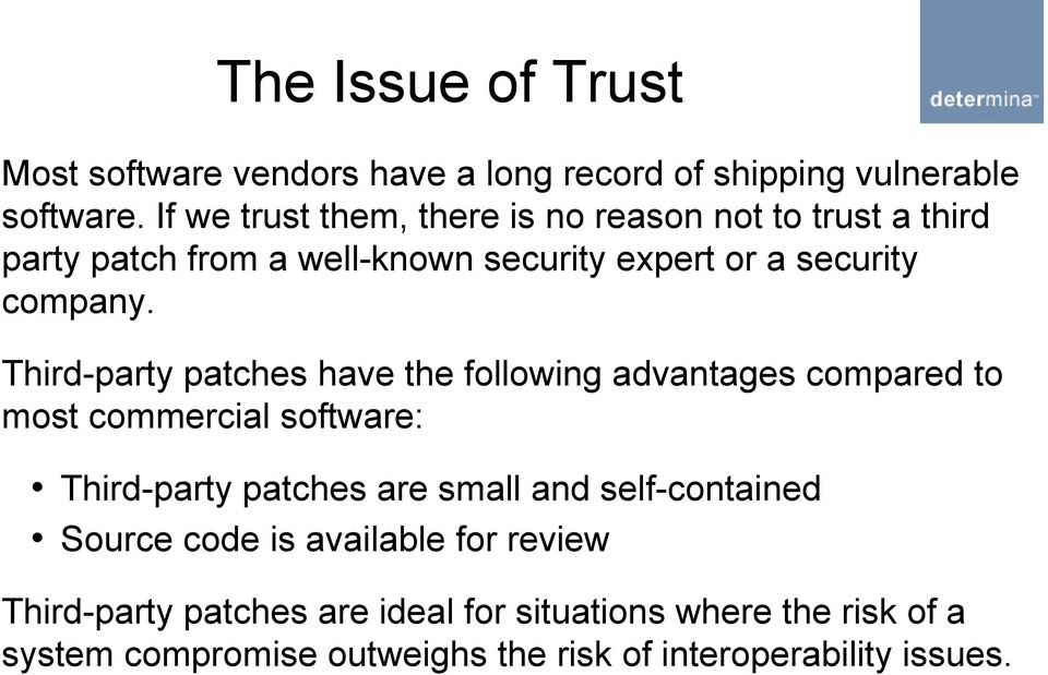 Third-party patches have the following advantages compared to most commercial software: Third-party patches are small and