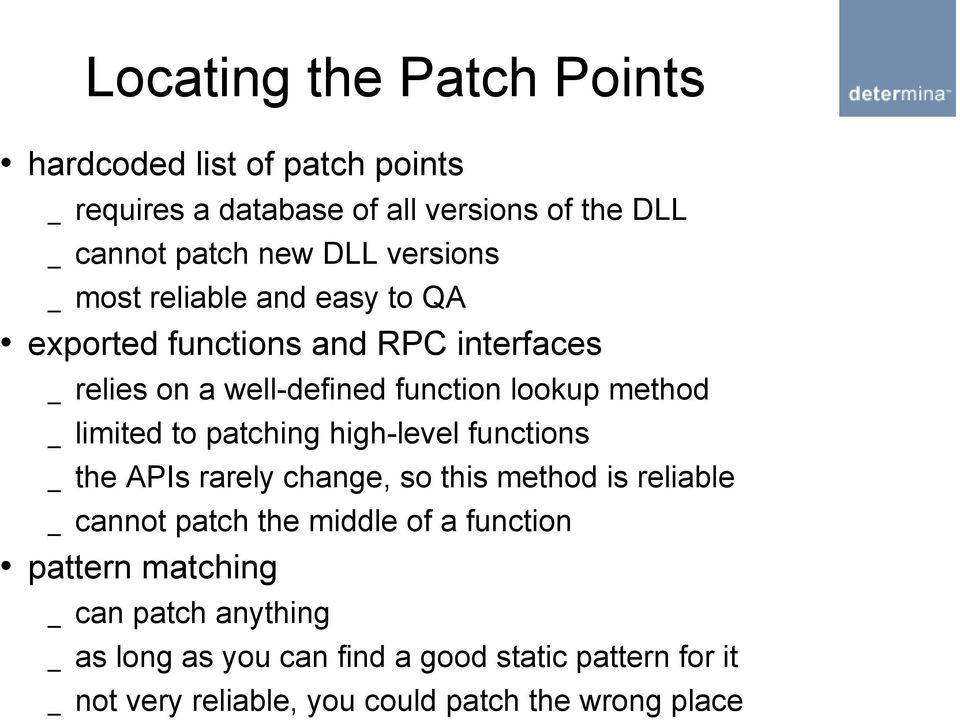 limited to patching high-level functions _ the APIs rarely change, so this method is reliable _ cannot patch the middle of a function