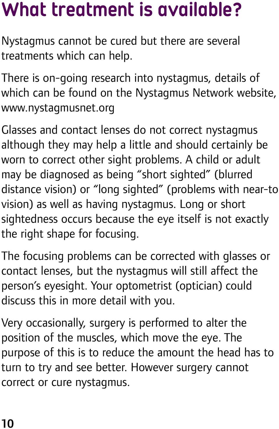 org Gasses and contact enses do not correct nystagmus athough they may hep a itte and shoud certainy be worn to correct other sight probems.