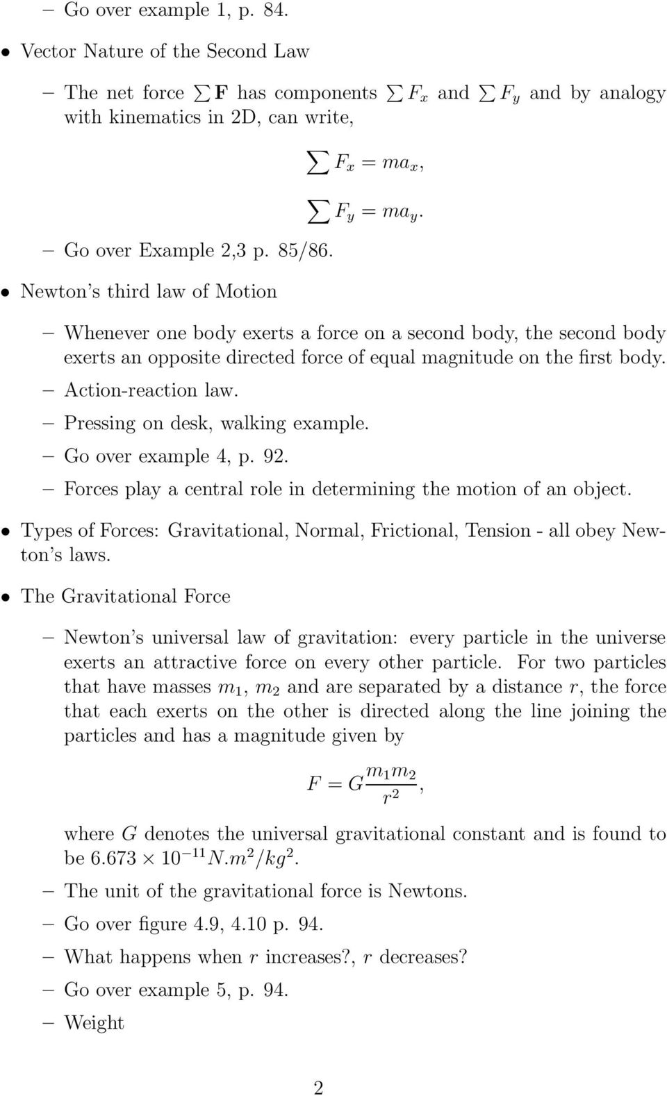 Pressing on desk, walking example. Go over example 4, p. 92. Forces play a central role in determining the motion of an object.