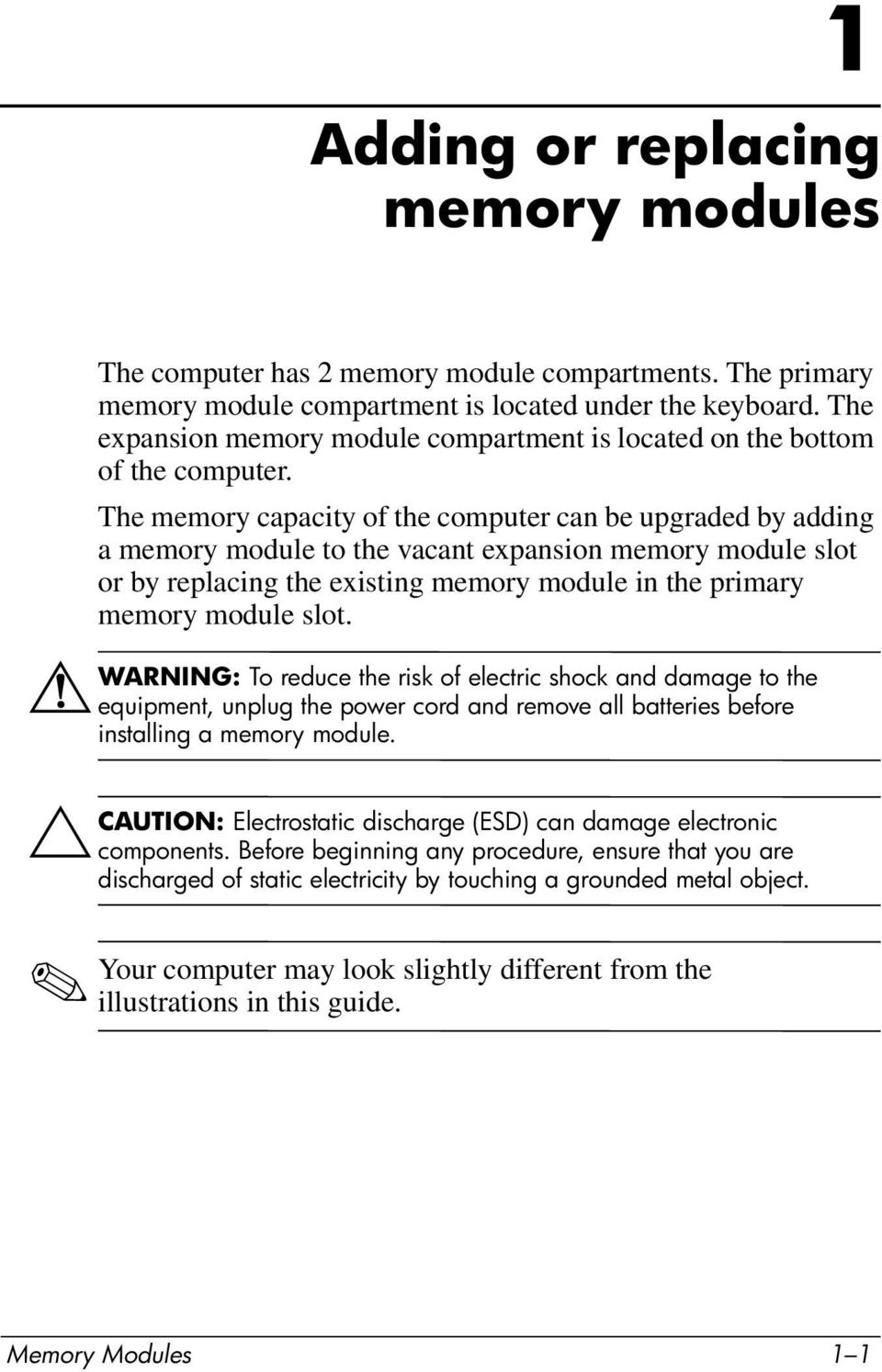 The memory capacity of the computer can be upgraded by adding a memory module to the vacant expansion memory module slot or by replacing the existing memory module in the primary memory module slot.