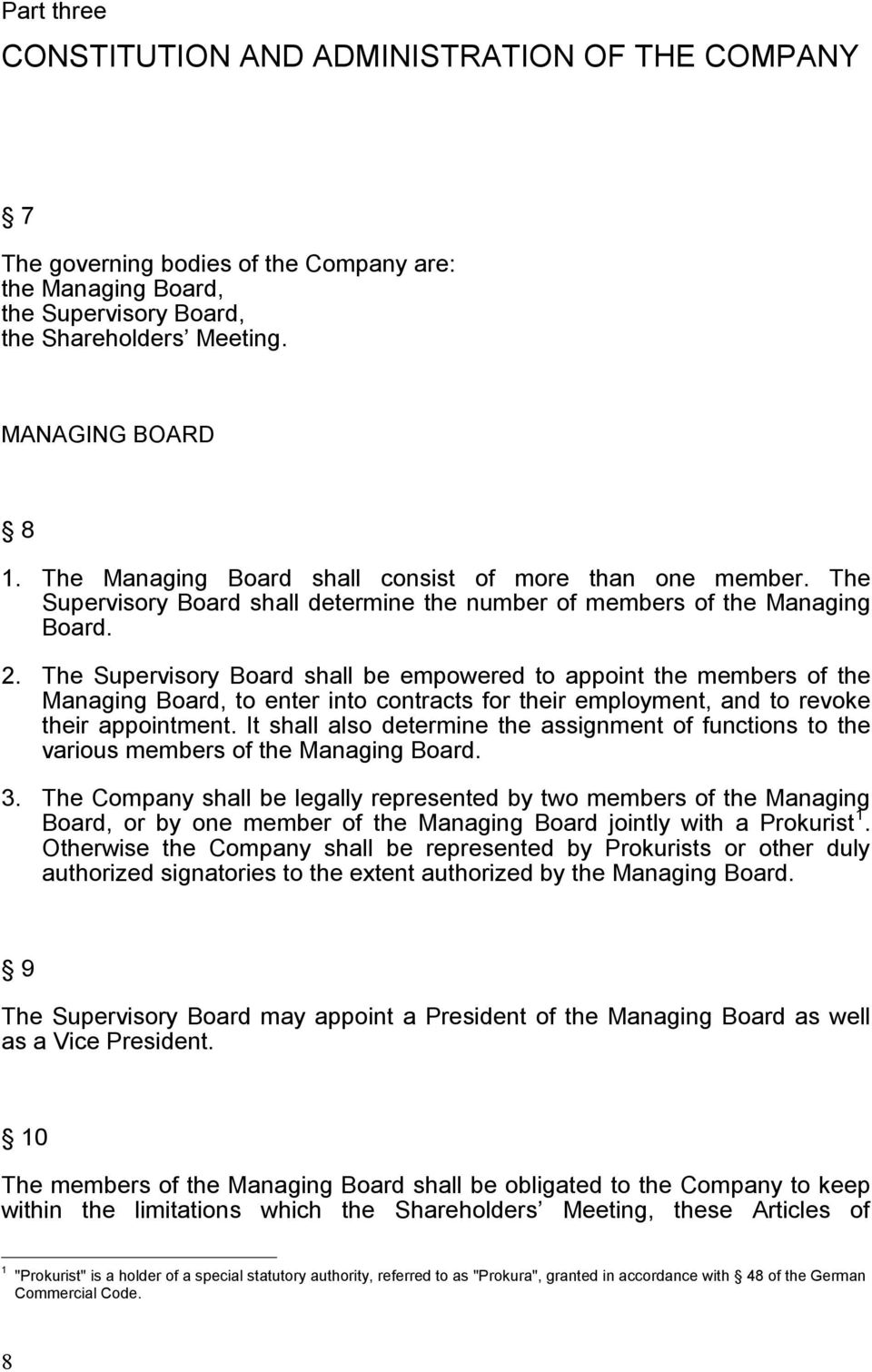 The Supervisory Board shall be empowered to appoint the members of the Managing Board, to enter into contracts for their employment, and to revoke their appointment.