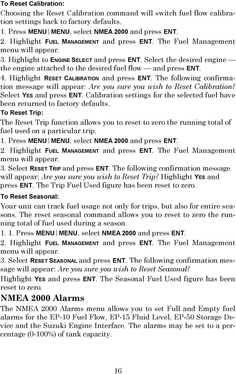 Select the desired engine the engine attached to the desired fuel flow and press ENT. 4. Highlight RESET CALIBRATION and press ENT.
