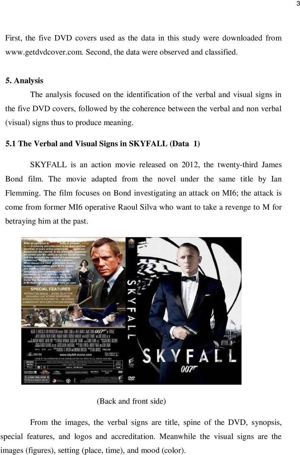 meaning. 5.1 The Verbal and Visual Signs in SKYFALL (Data 1) SKYFALL is an action movie released on 2012, the twenty-third James Bond film.
