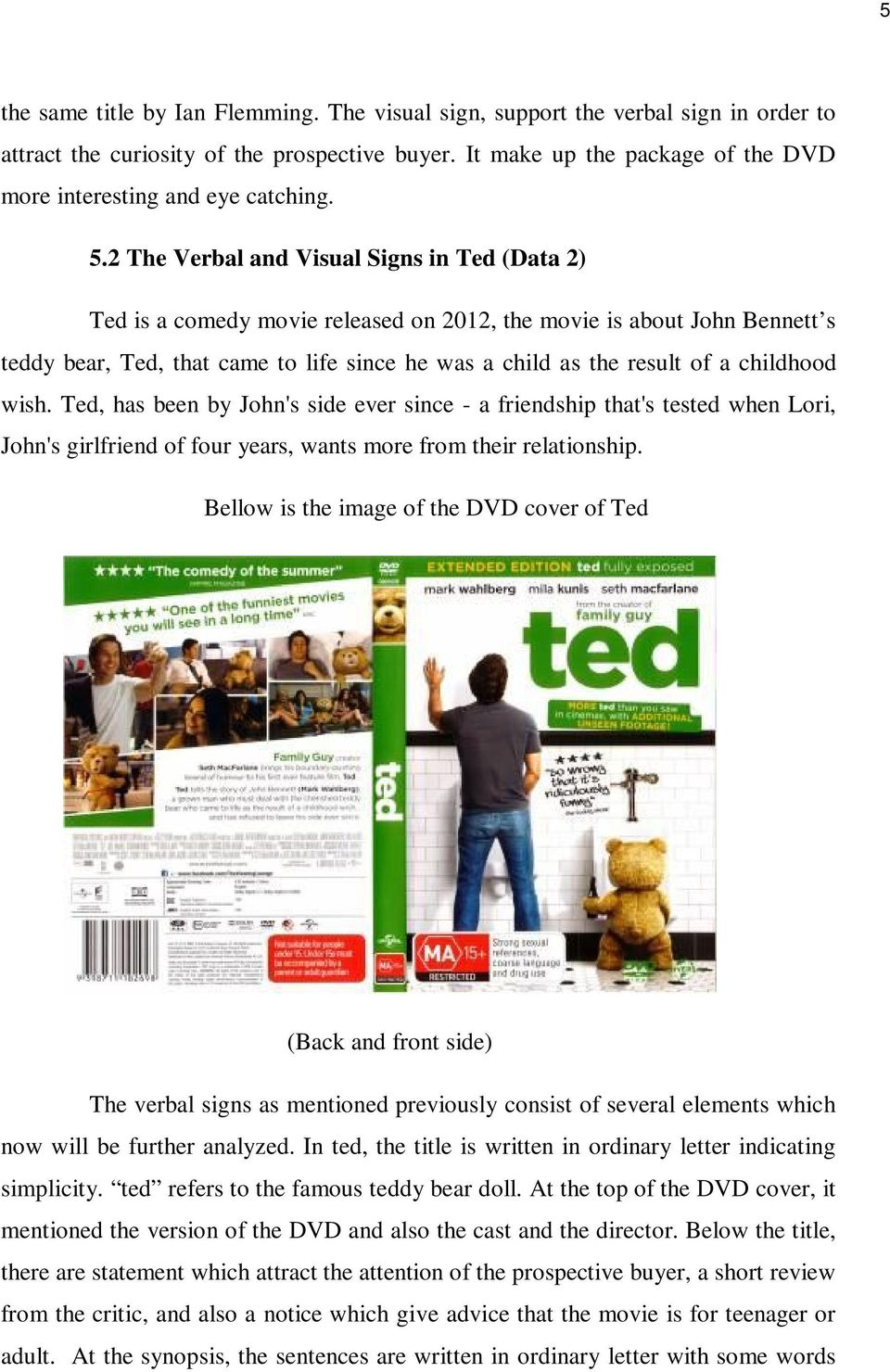 2 The Verbal and Visual Signs in Ted (Data 2) Ted is a comedy movie released on 2012, the movie is about John Bennett s teddy bear, Ted, that came to life since he was a child as the result of a