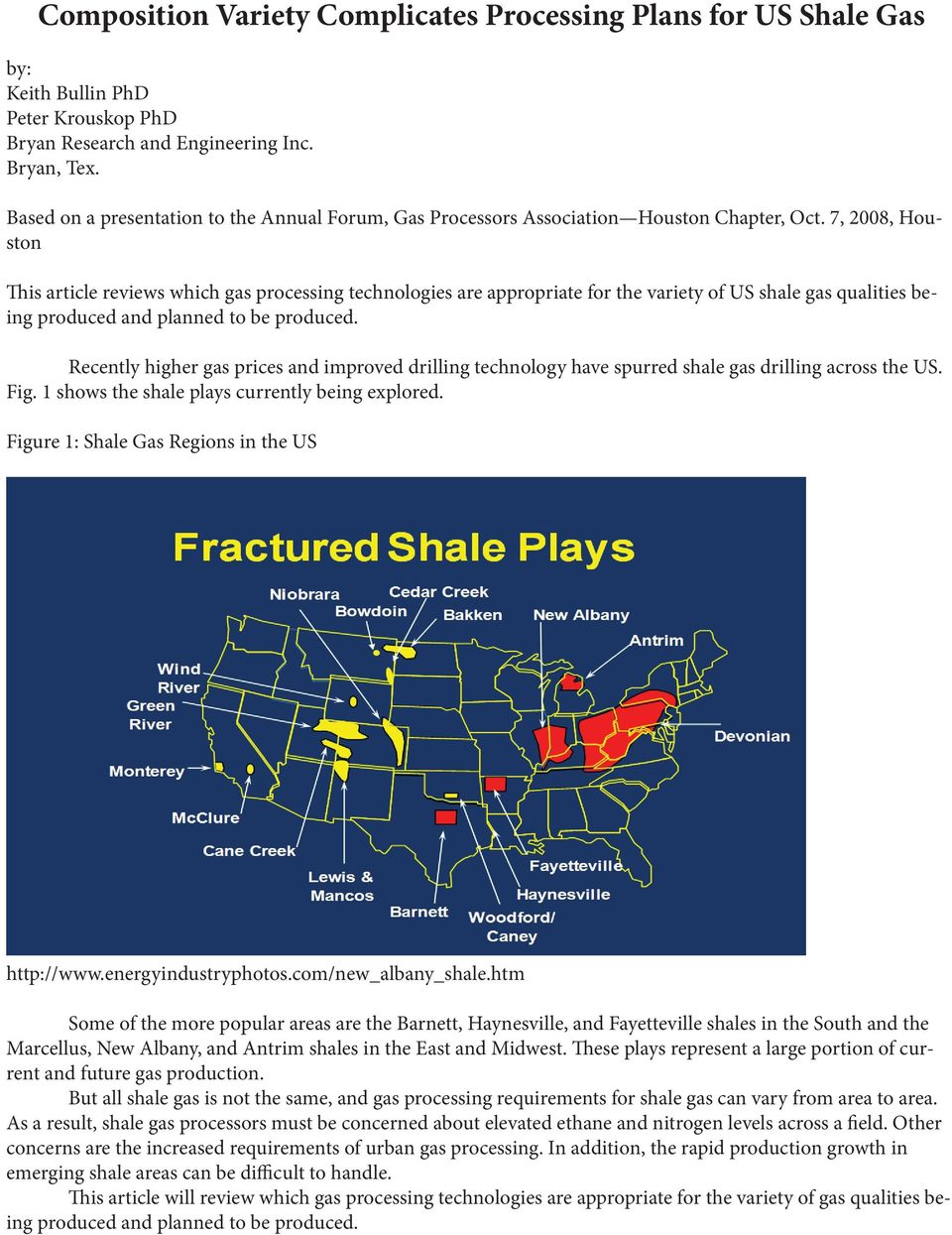 7, 2008, Houston This article reviews which gas processing technologies are appropriate for the variety of US shale gas qualities being produced and planned to be produced.