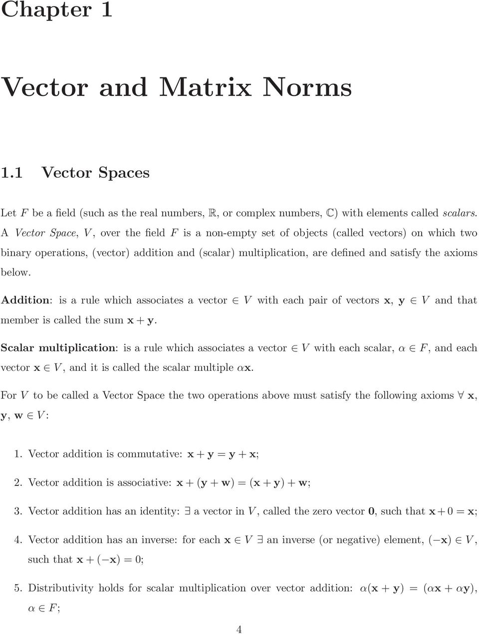a vector V with each pair of vectors x, y V and that member is called the sum x + y Scalar multiplication: is a rule which associates a vector V with each scalar, α F, and each vector x V, and it is