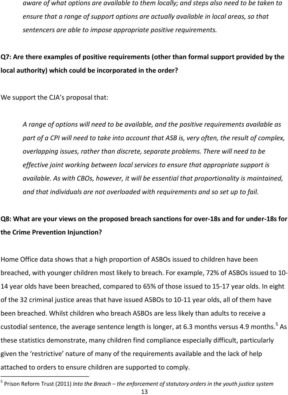 We support the CJA s proposal that: A range of options will need to be available, and the positive requirements available as part of a CPI will need to take into account that ASB is, very often, the