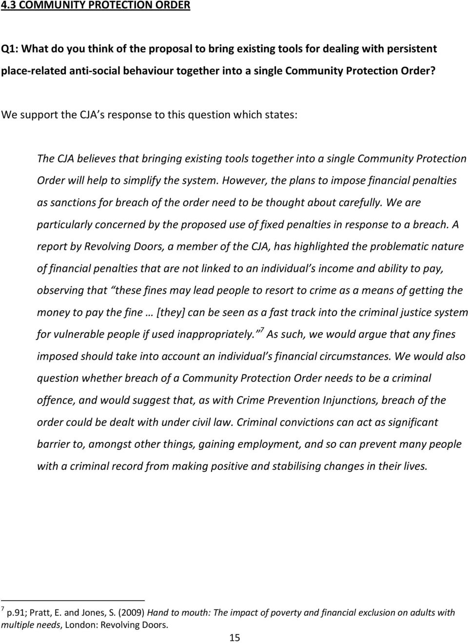 We support the CJA s response to this question which states: The CJA believes that bringing existing tools together into a single Community Protection Order will help to simplify the system.