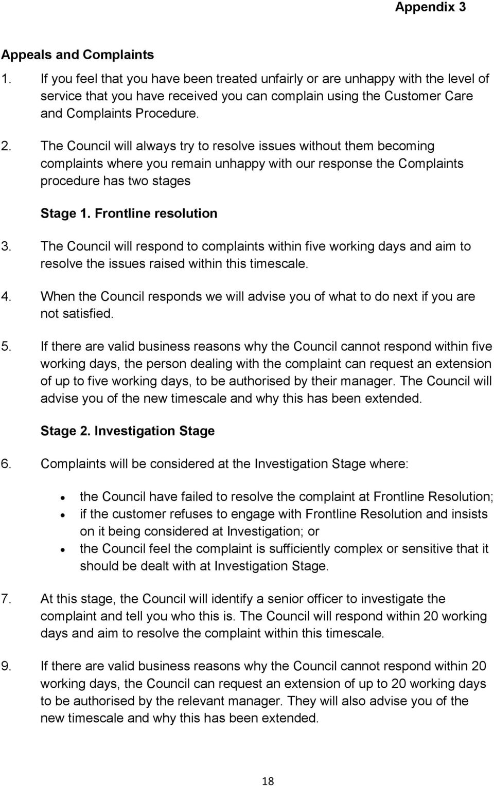 The Council will always try to resolve issues without them becoming complaints where you remain unhappy with our response the Complaints procedure has two stages Stage 1. Frontline resolution 3.
