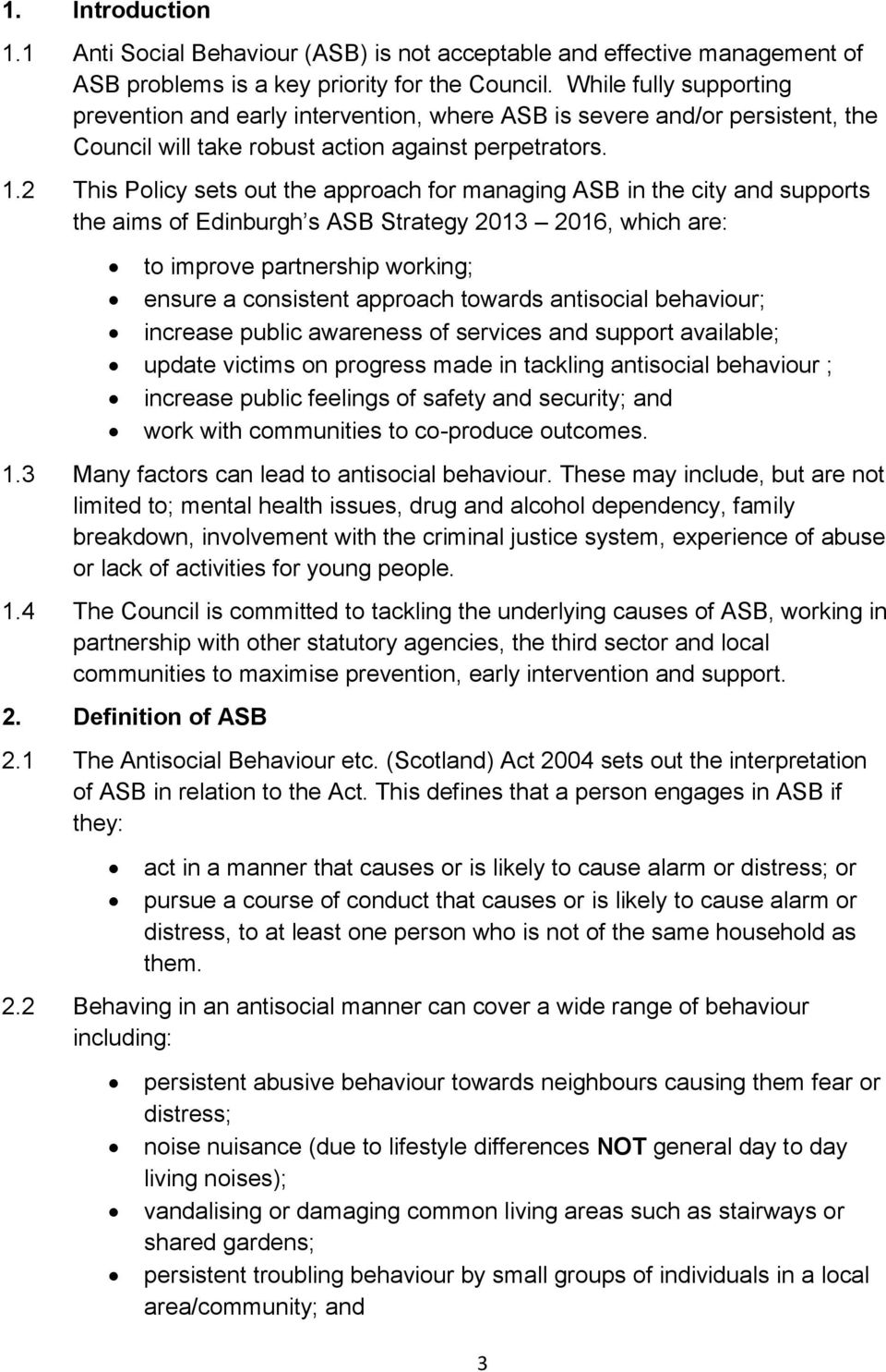 2 This Policy sets out the approach for managing ASB in the city and supports the aims of Edinburgh s ASB Strategy 2013 2016, which are: to improve partnership working; ensure a consistent approach