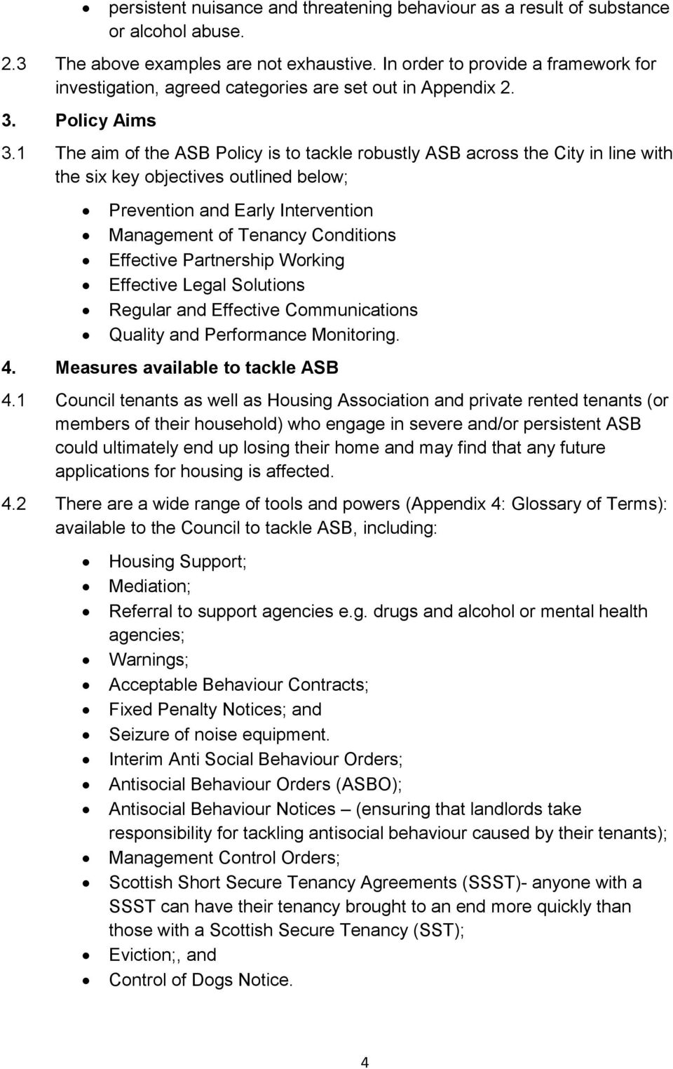 1 The aim of the ASB Policy is to tackle robustly ASB across the City in line with the six key objectives outlined below; Prevention and Early Intervention Management of Tenancy Conditions Effective