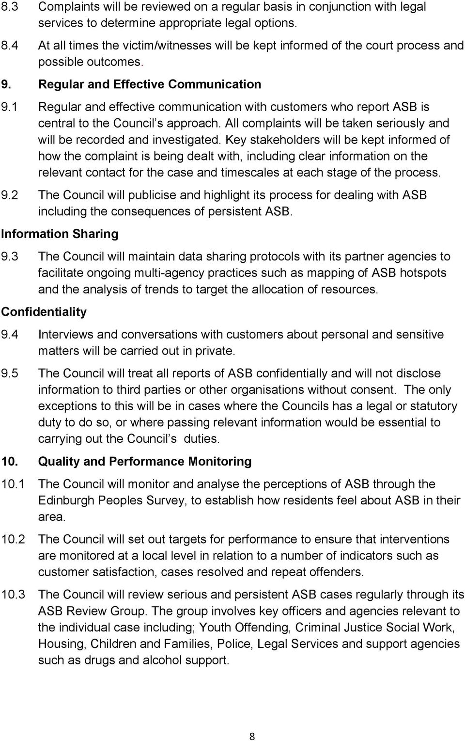 1 Regular and effective communication with customers who report ASB is central to the Council s approach. All complaints will be taken seriously and will be recorded and investigated.
