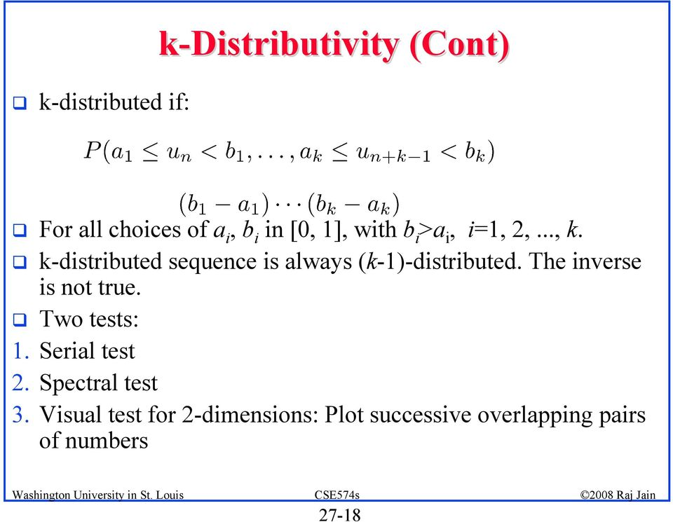 ! k-distributed sequence is always (k-1)-distributed. The inverse is not true.