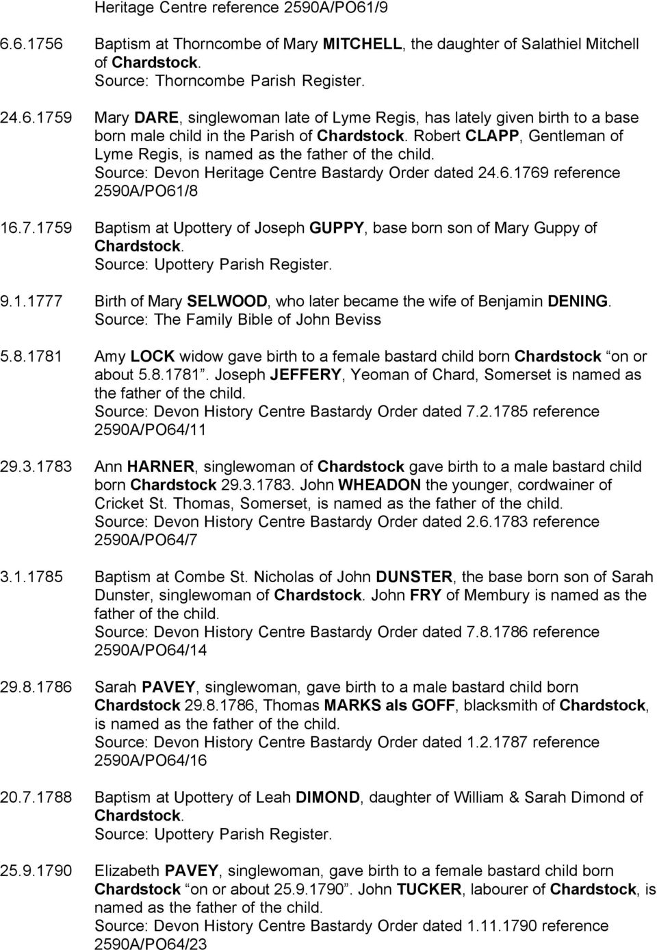 9 reference 2590A/PO61/8 16.7.1759 Baptism at Upottery of Joseph GUPPY, base born son of Mary Guppy of Chardstock. 9.1.1777 Birth of Mary SELWOOD, who later became the wife of Benjamin DENING. 5.8.1781 Amy LOCK widow gave birth to a female bastard child born Chardstock on or about 5.