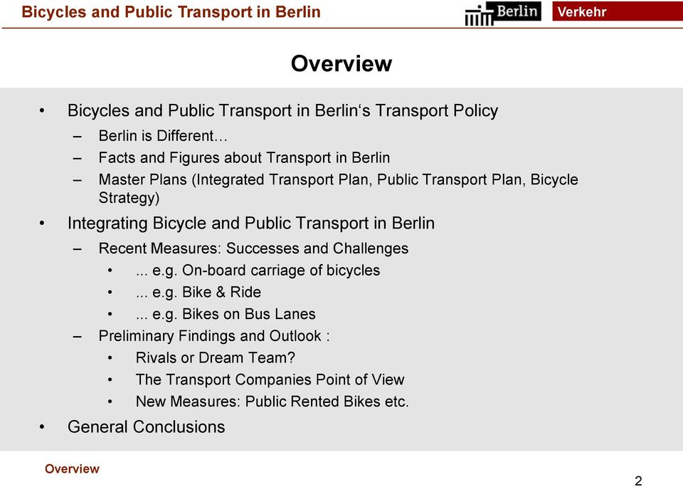Measures: Successes and Challenges... e.g. On-board carriage of bicycles... e.g. Bike & Ride... e.g. Bikes on Bus Lanes Preliminary Findings and Outlook : Rivals or Dream Team?