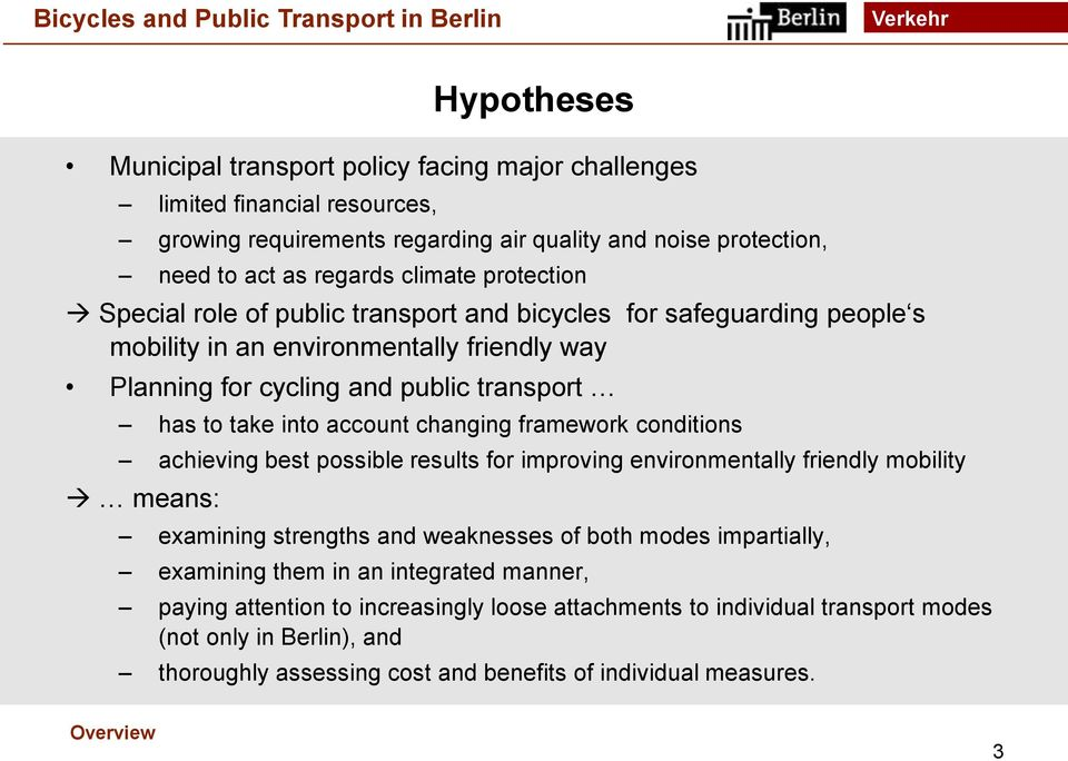 changing framework conditions achieving best possible results for improving environmentally friendly mobility means: examining strengths and weaknesses of both modes impartially, examining them