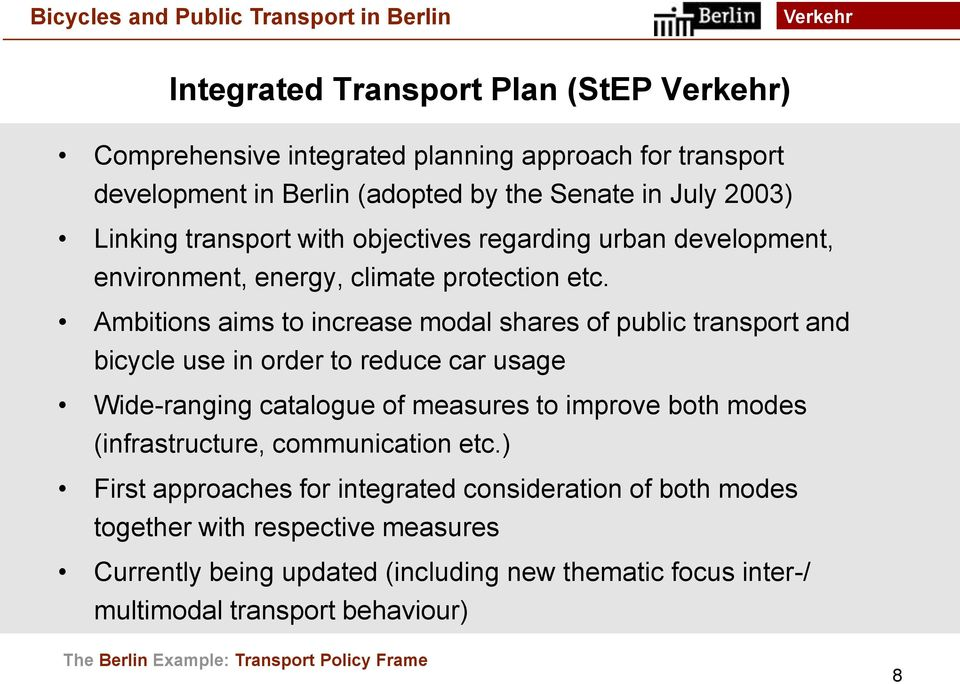 Ambitions aims to increase modal shares of public transport and bicycle use in order to reduce car usage Wide-ranging catalogue of measures to improve both modes