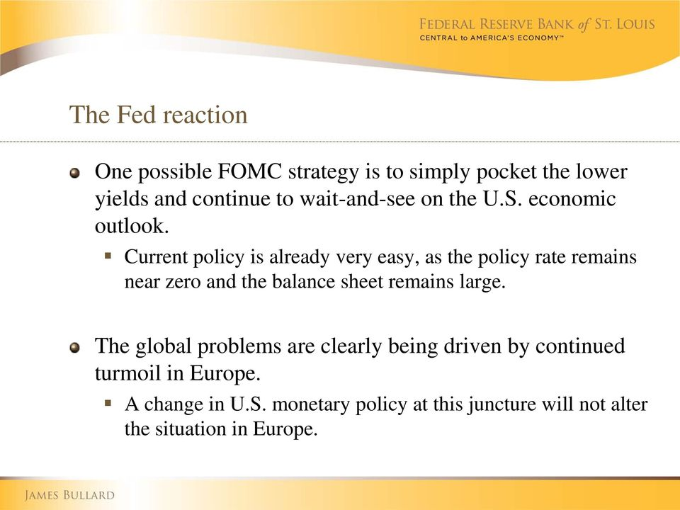 Current policy is already very easy, as the policy rate remains near zero and the balance sheet remains