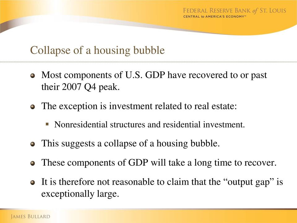 The exception is investment related to real estate: Nonresidential structures and residential