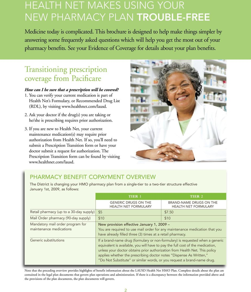 See your Evidence of Coverage for details about your plan benefits. Transitioning prescription coverage from Pacificare How can I be sure that a prescription will be covered? 1.