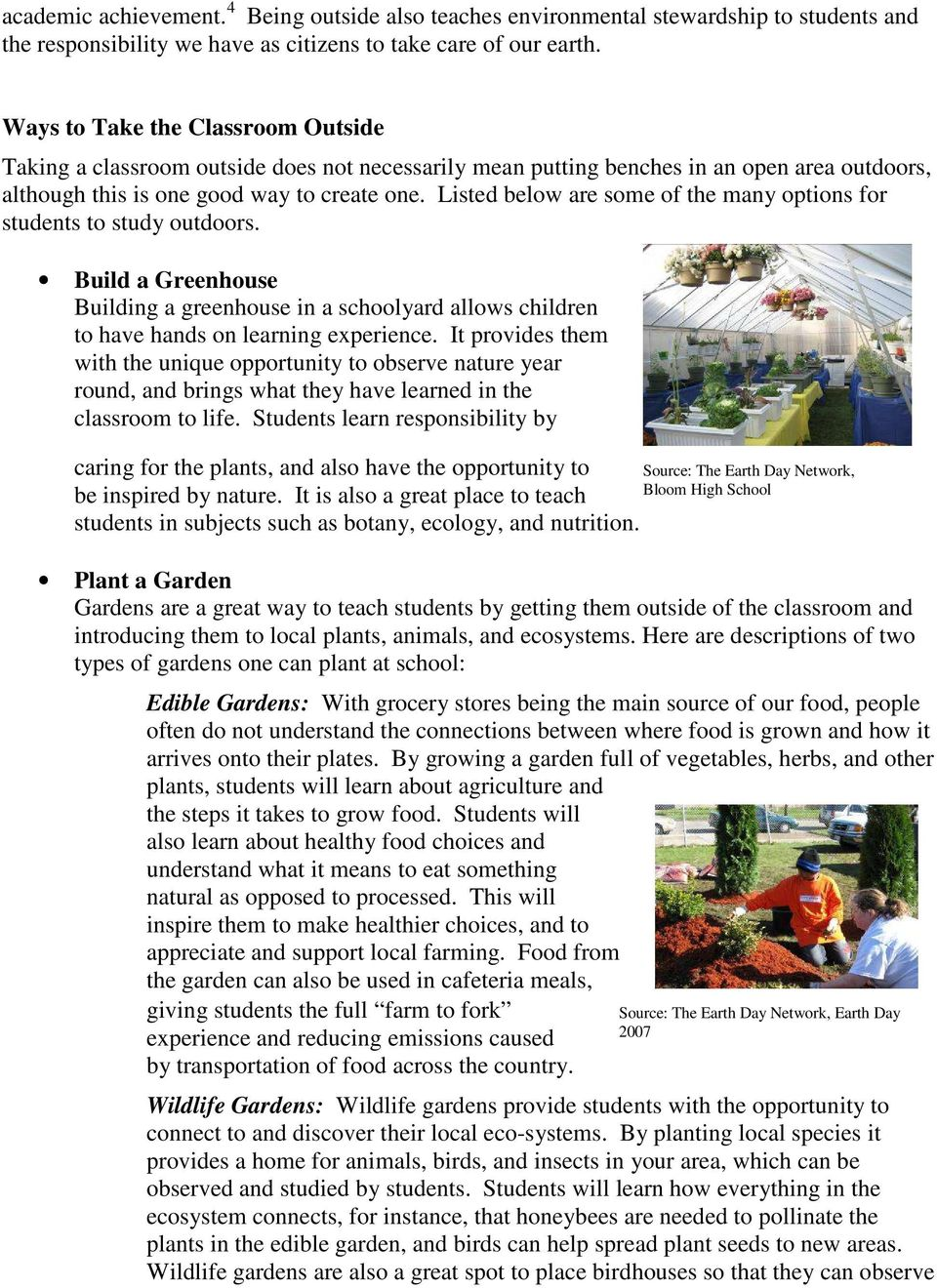 Listed below are some of the many options for students to study outdoors. Build a Greenhouse Building a greenhouse in a schoolyard allows children to have hands on learning experience.
