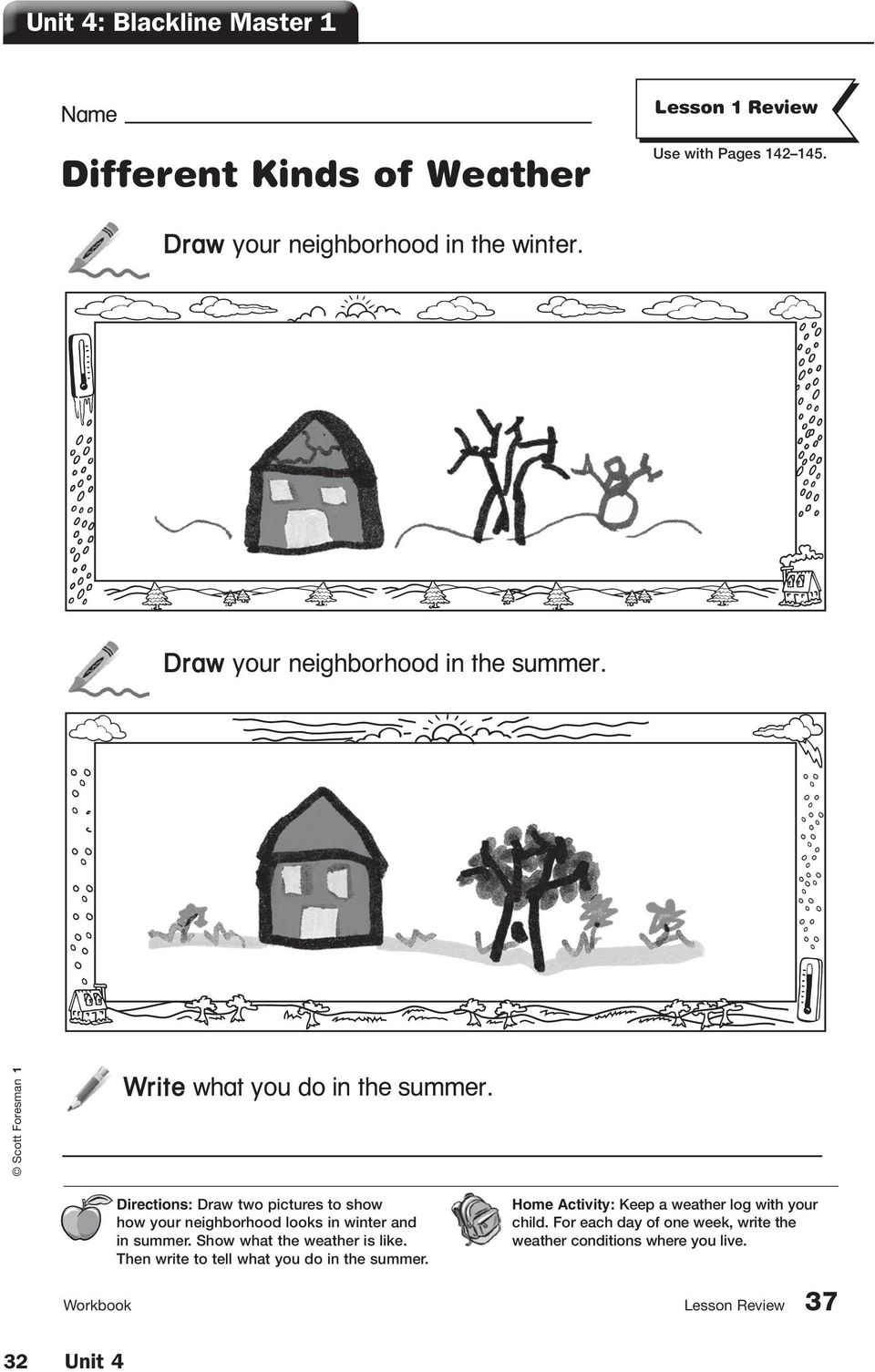 Directions: Draw two pictures to show how your neighborhood looks in winter and in summer. Show what the weather is like.