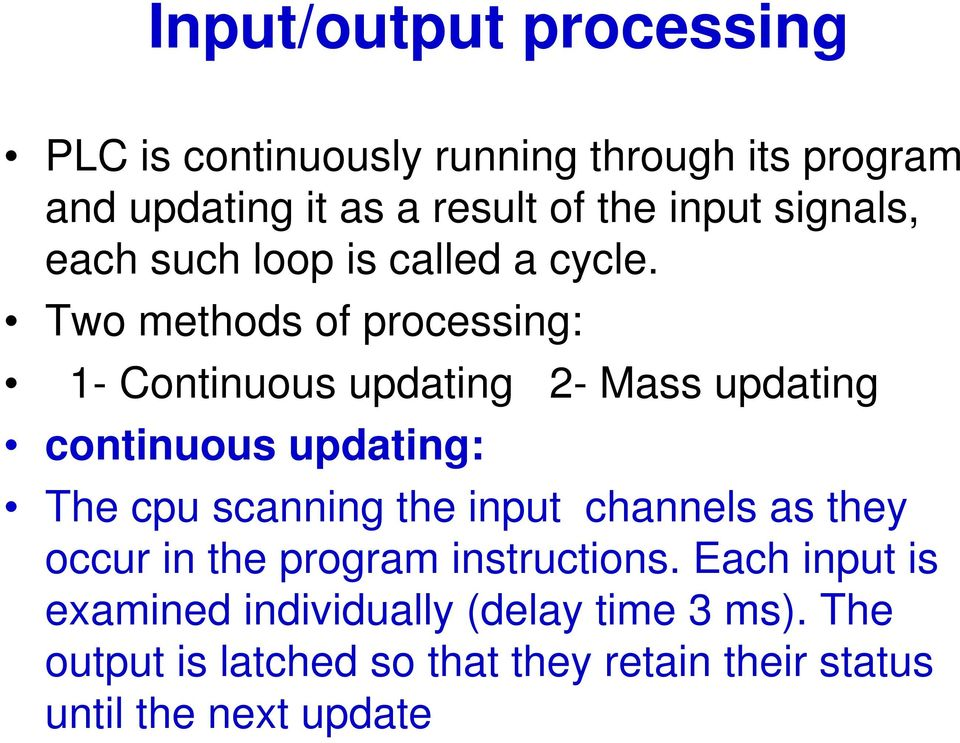 Two methods of processing: 1- Continuous updating 2- Mass updating continuous updating: The cpu scanning the
