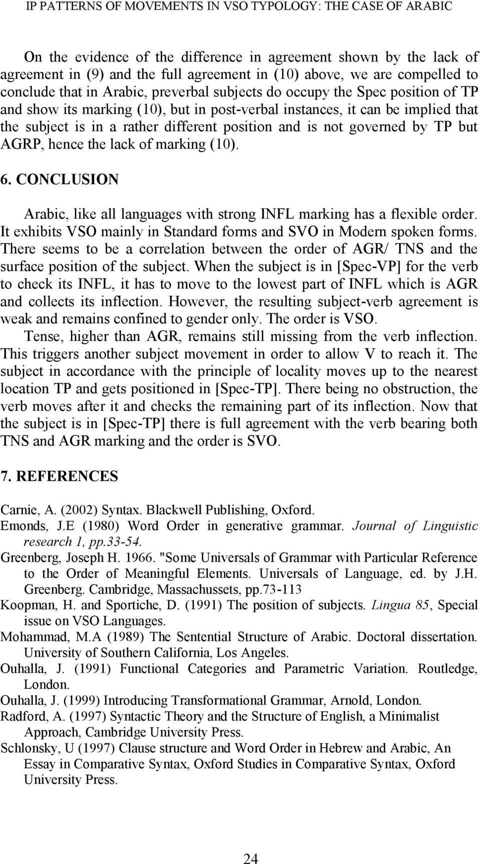 different position and is not governed by TP but AGRP, hence the lack of marking (10). 6. CONCLUSION Arabic, like all languages with strong INFL marking has a flexible order.