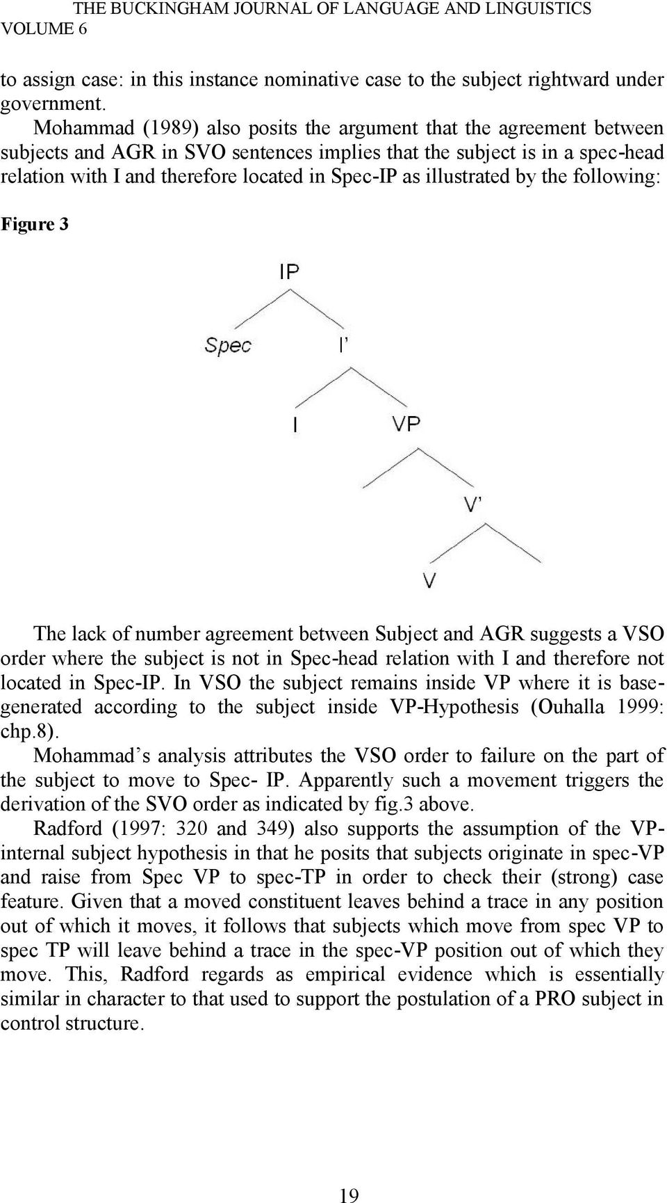 illustrated by the following: Figure 3 The lack of number agreement between Subject and AGR suggests a VSO order where the subject is not in Spec-head relation with I and therefore not located in