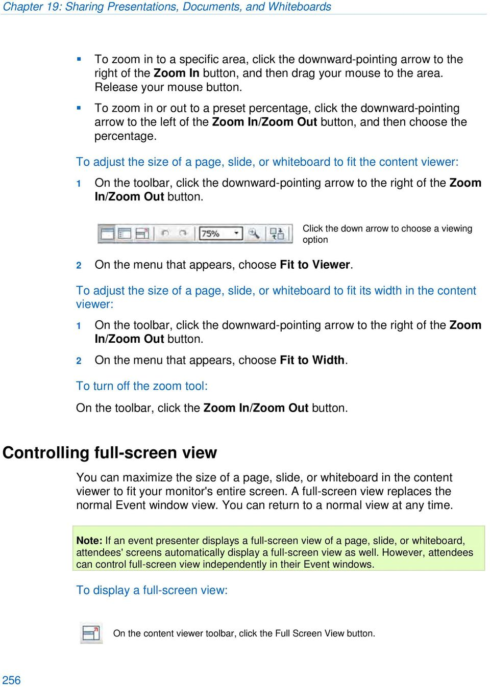 To adjust the size of a page, slide, or whiteboard to fit the content viewer: 1 On the toolbar, click the downward-pointing arrow to the right of the Zoom In/Zoom Out button.