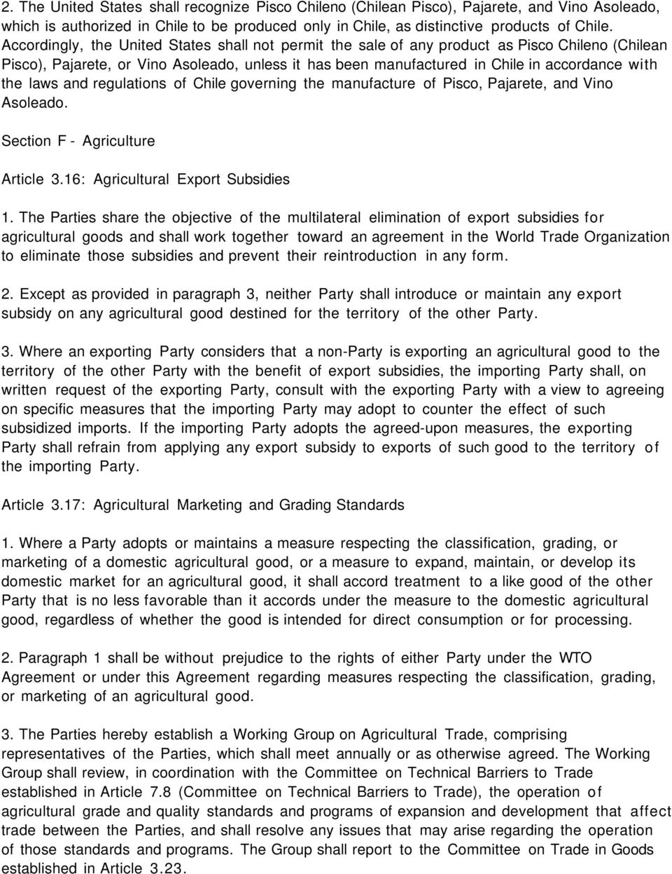 laws and regulations of Chile governing the manufacture of Pisco, Pajarete, and Vino Asoleado. Section F - Agriculture Article 3.16: Agricultural Export Subsidies 1.
