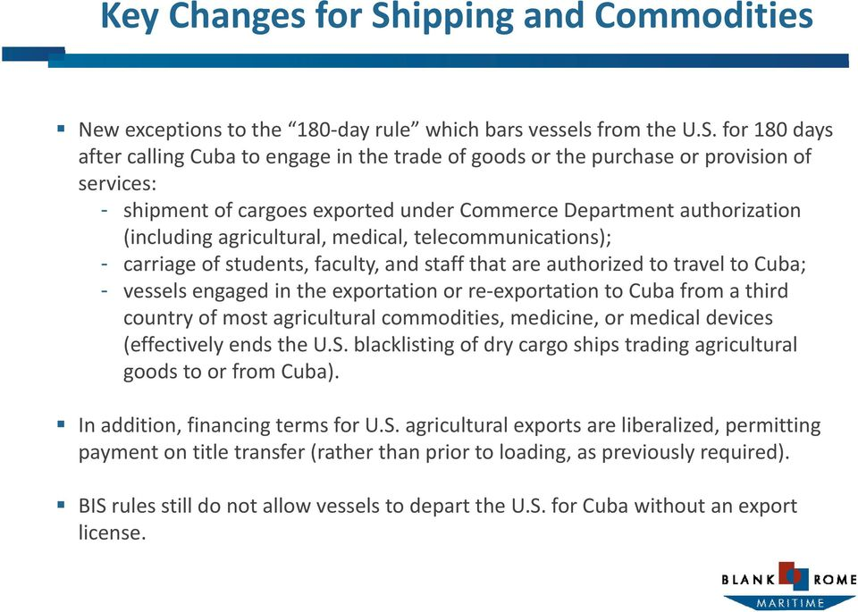 for 180 days after calling Cuba to engage in the trade of goods or the purchase or provision of services: - shipment of cargoes exported under Commerce Department authorization (including