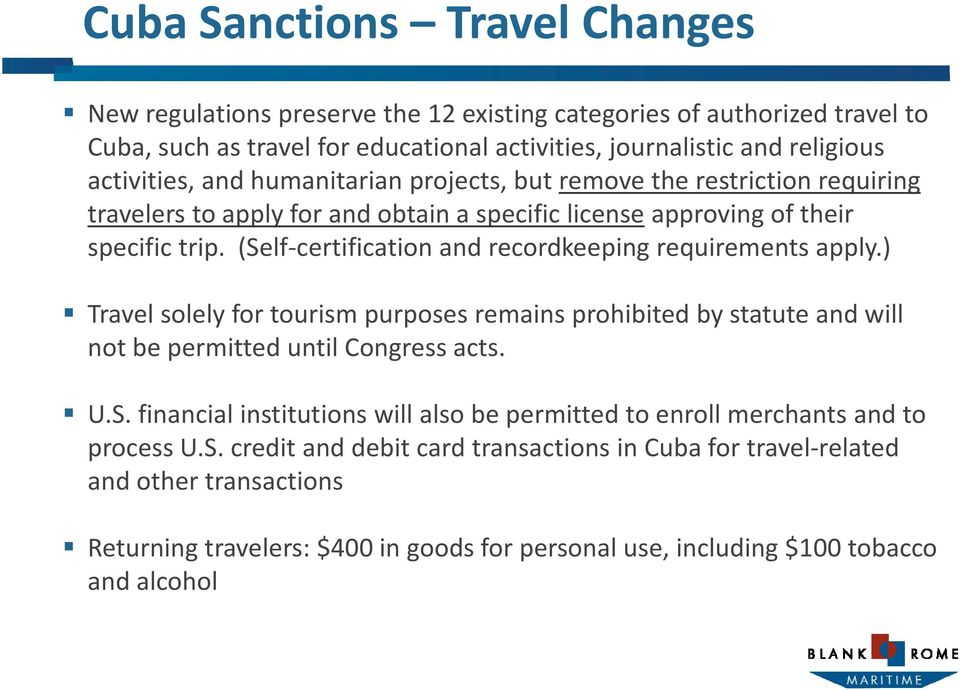 (Self certification and recordkeeping requirements apply.) Travel solely for tourism purposes remains prohibited by statute and will not be permitted until Congress acts. U.S. financial institutions will also be permitted to enroll merchants and to process U.