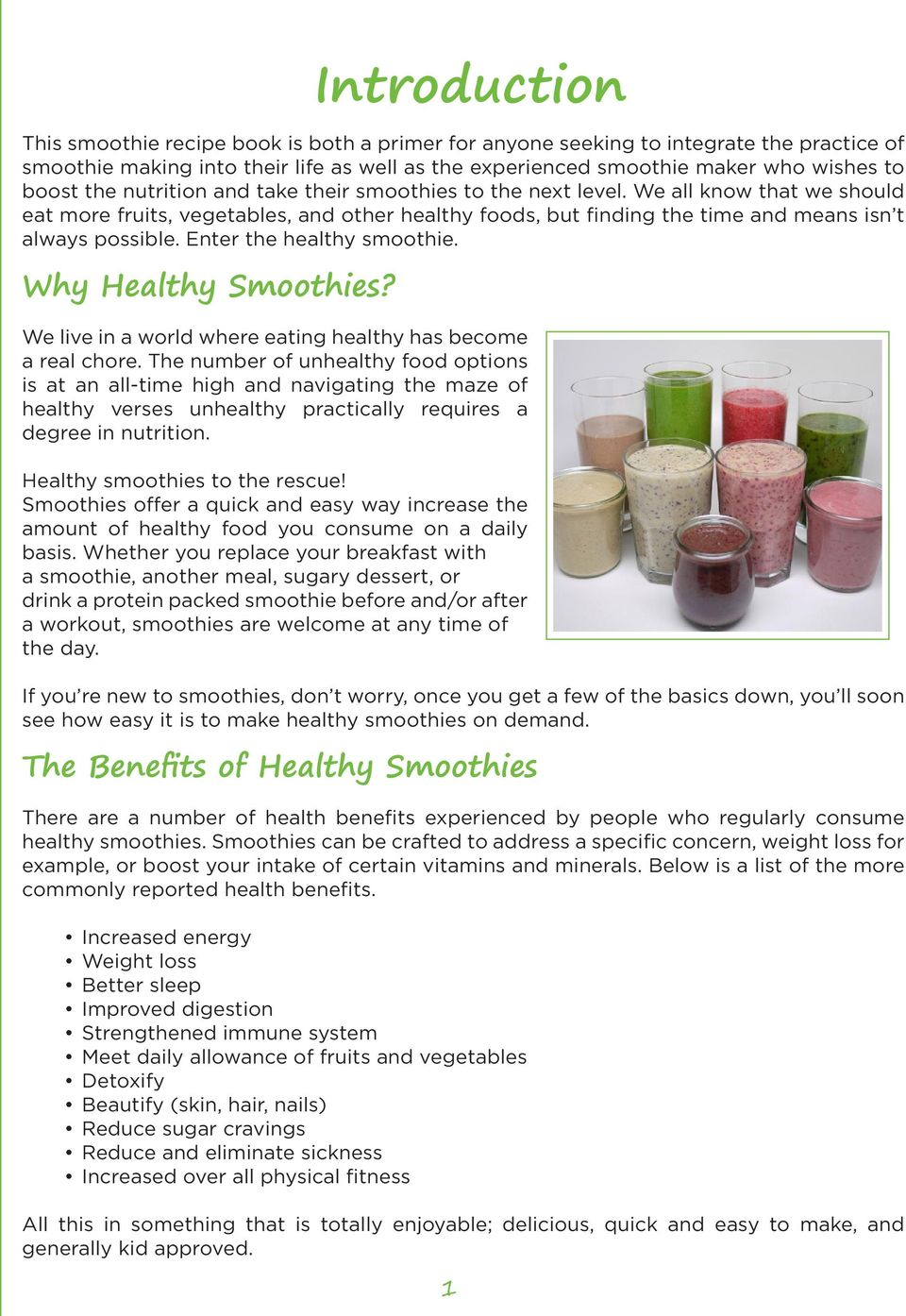 Enter the healthy smoothie. Why Healthy Smoothies? We live in a world where eating healthy has become a real chore.