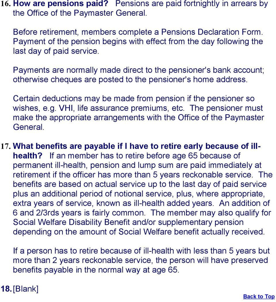 Payments are normally made direct to the pensioner's bank account; otherwise cheques are posted to the pensioner's home address.