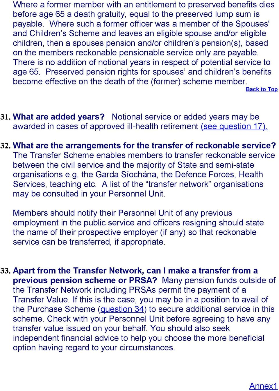 the members reckonable pensionable service only are payable. There is no addition of notional years in respect of potential service to age 65.