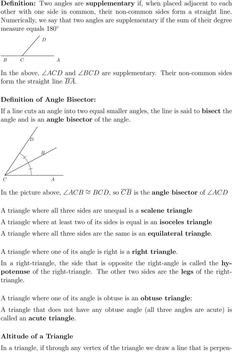 efinition of ngle isector: If a line cuts an angle into two equal smaller angles, the line is said to bisect the angle and is an angle bisector of the angle.