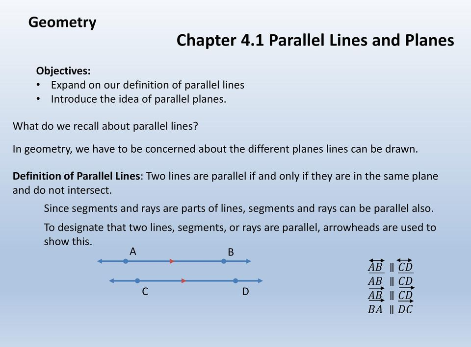 Definition of Parallel Lines: Two lines are parallel if and only if they are in the same plane and do not intersect.