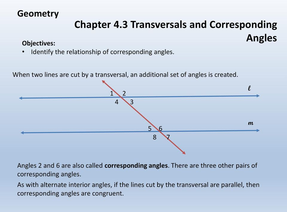 1 2 4 3 l 5 6 8 7 m Angles 2 and 6 are also called corresponding angles.