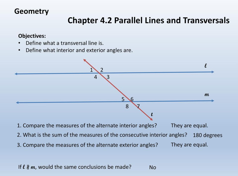 Compare the measures of the alternate interior angles? They are equal. 2.